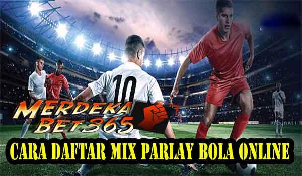 Cara Daftar Mix Parlay Bola Online